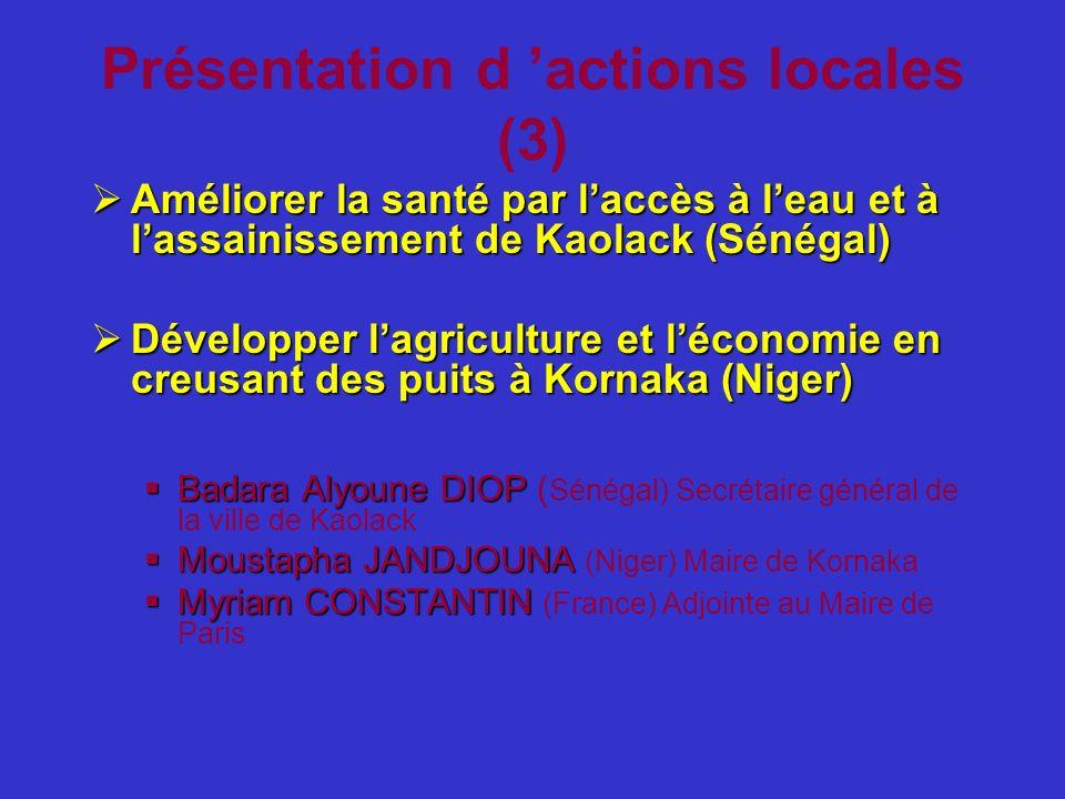 Présentation d actions locales (3) Améliorer la santé par laccès à leau et à lassainissement de Kaolack (Sénégal) Améliorer la santé par laccès à leau