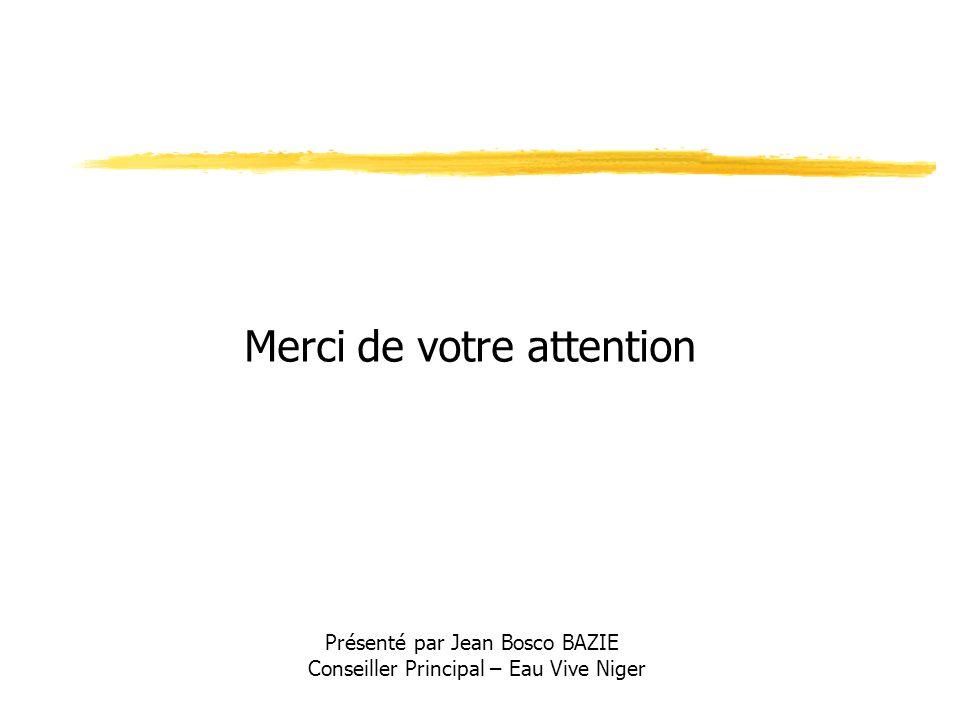 Merci de votre attention Présenté par Jean Bosco BAZIE Conseiller Principal – Eau Vive Niger