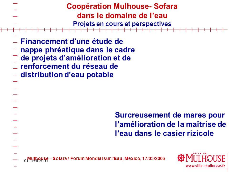 01 avril 20033 Coopération Mulhouse- Sofara dans le domaine de leau Projets en cours et perspectives Financement dune étude de nappe phréatique dans l