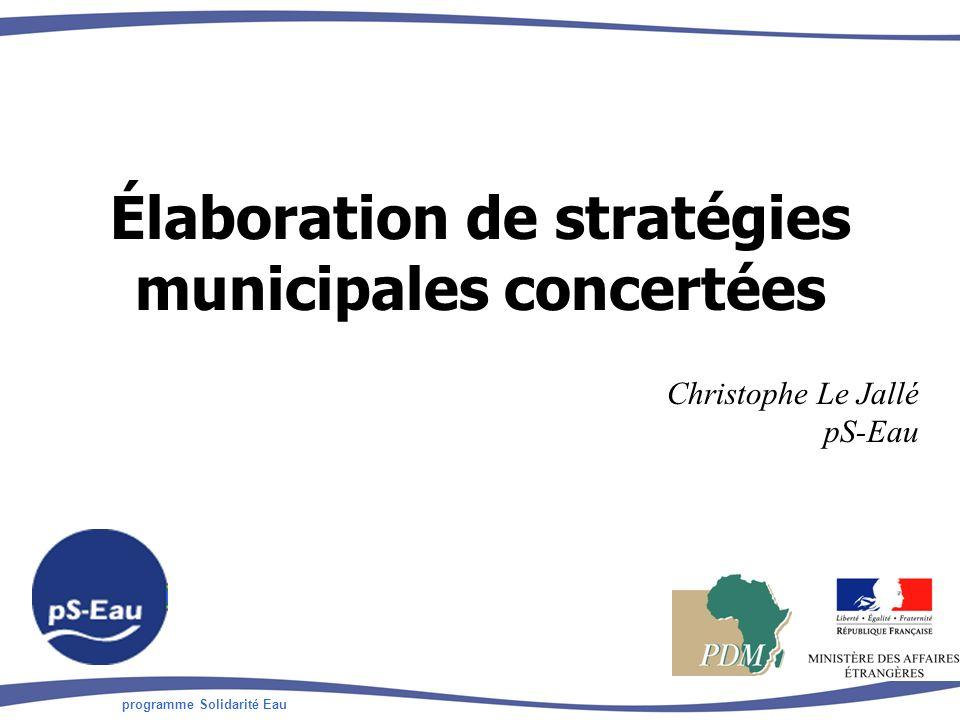 programme Solidarité Eau Christophe Le Jallé pS-Eau Élaboration de stratégies municipales concertées