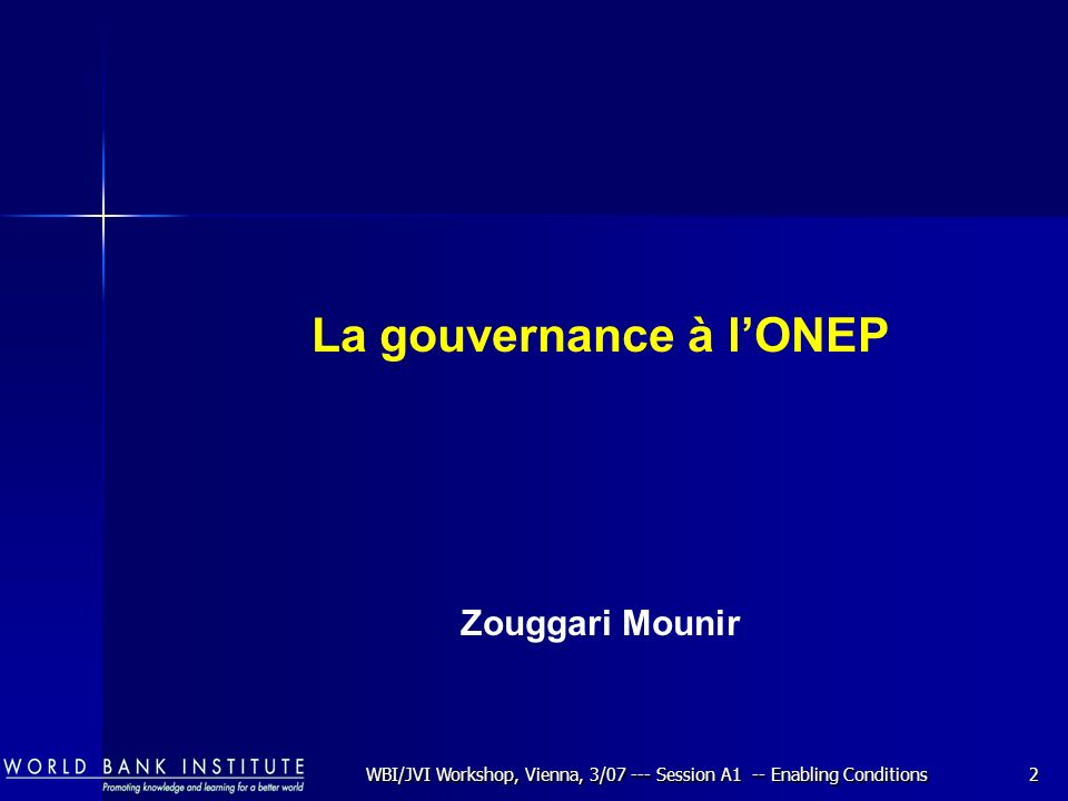 WBI/JVI Workshop, Vienna, 3/07 --- Session A1 -- Enabling Conditions2 La gouvernance à lONEP Zouggari Mounir