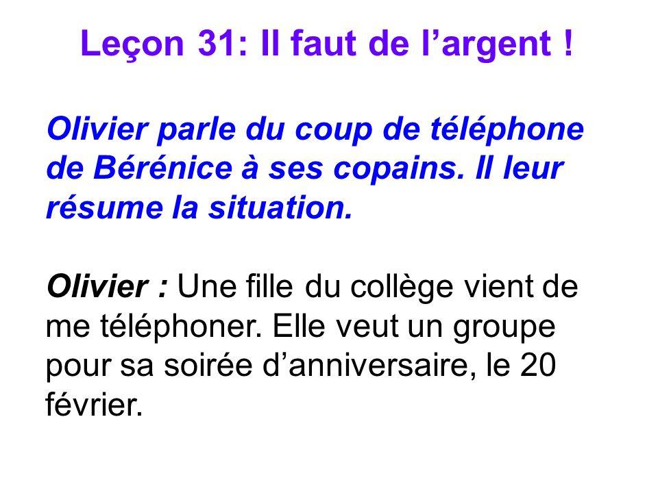 Leçon 31: Il faut de largent ! Olivier parle du coup de téléphone de Bérénice à ses copains. Il leur résume la situation. Olivier : Une fille du collè
