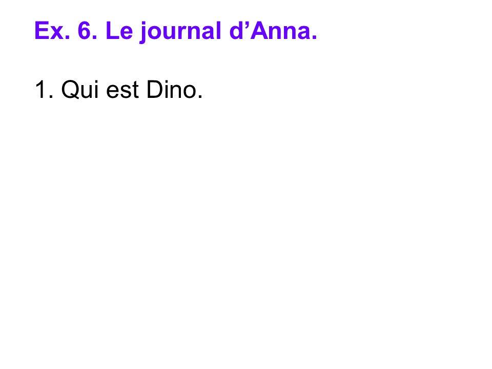 Ex. 6. Le journal dAnna. 1. Qui est Dino.