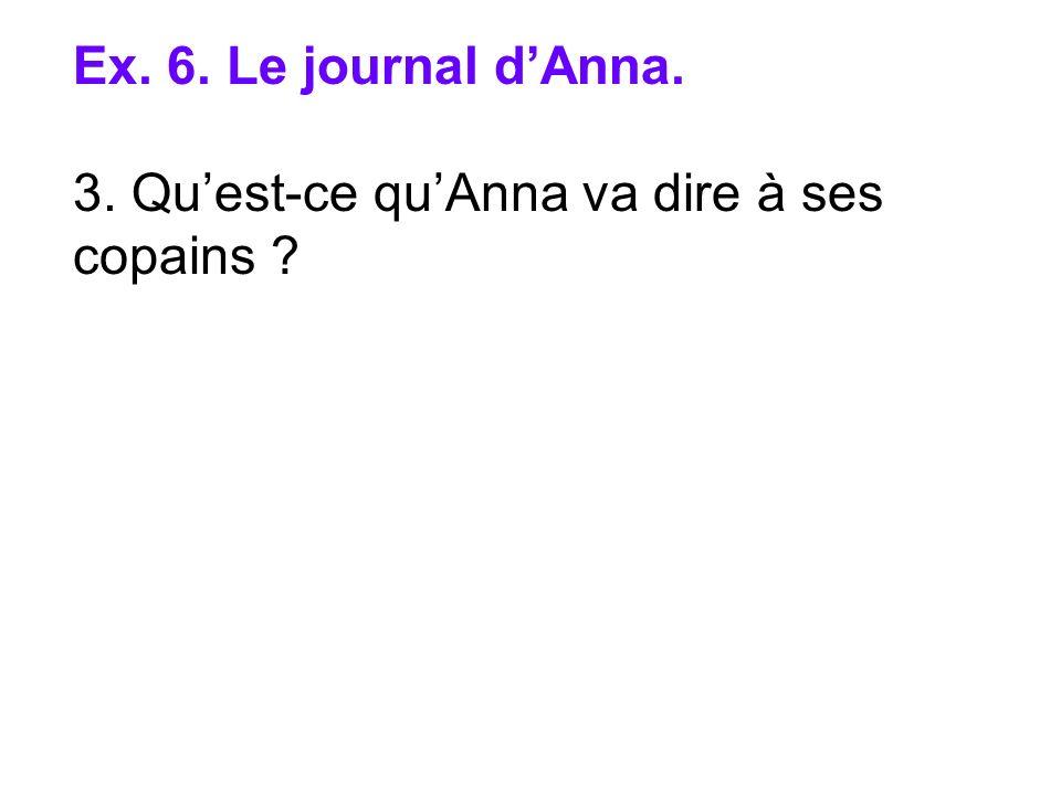 Ex. 6. Le journal dAnna. 3. Quest-ce quAnna va dire à ses copains ?