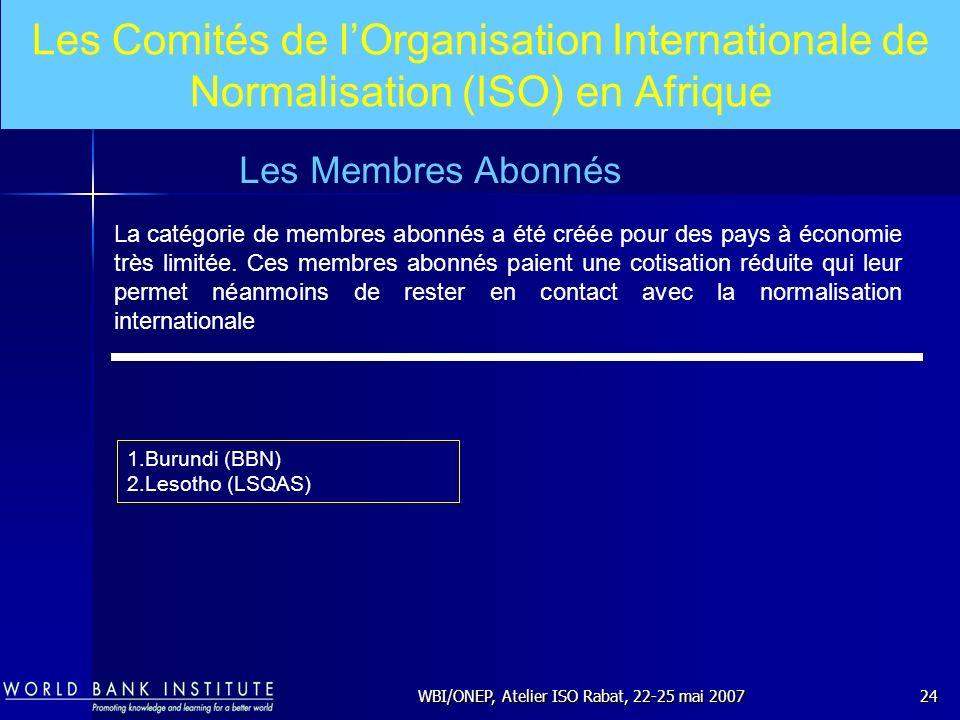 WBI/ONEP, Atelier ISO Rabat, 22-25 mai 200724 La catégorie de membres abonnés a été créée pour des pays à économie très limitée. Ces membres abonnés p