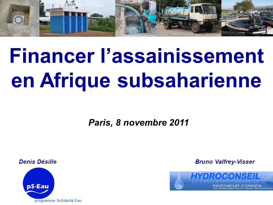 programme Solidarité Eau Financer lassainissement en Afrique subsaharienne Denis Désille Paris, 8 novembre 2011 Bruno Valfrey-Visser