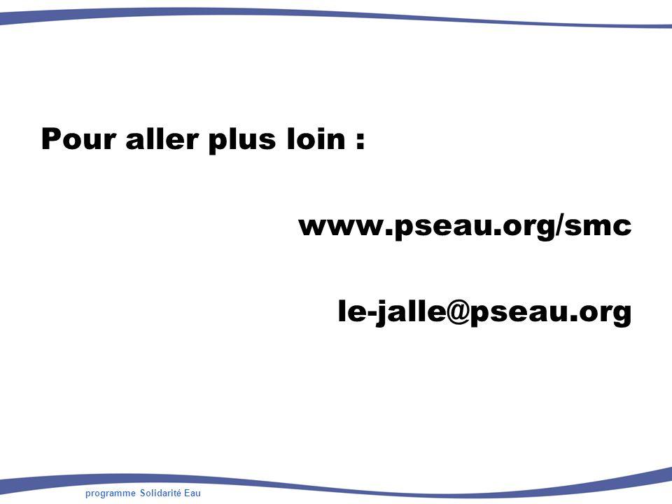 programme Solidarité Eau Pour aller plus loin : www.pseau.org/smc le-jalle@pseau.org