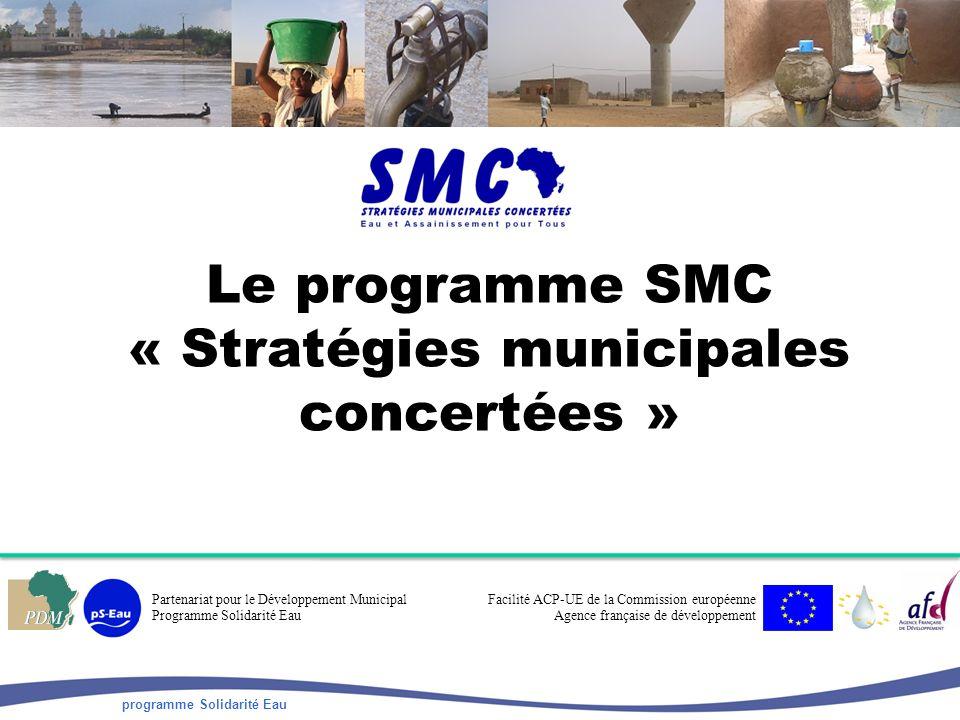 programme Solidarité Eau Le programme SMC « Stratégies municipales concertées » Partenariat pour le Développement Municipal Programme Solidarité Eau Facilité ACP-UE de la Commission européenne Agence française de développement