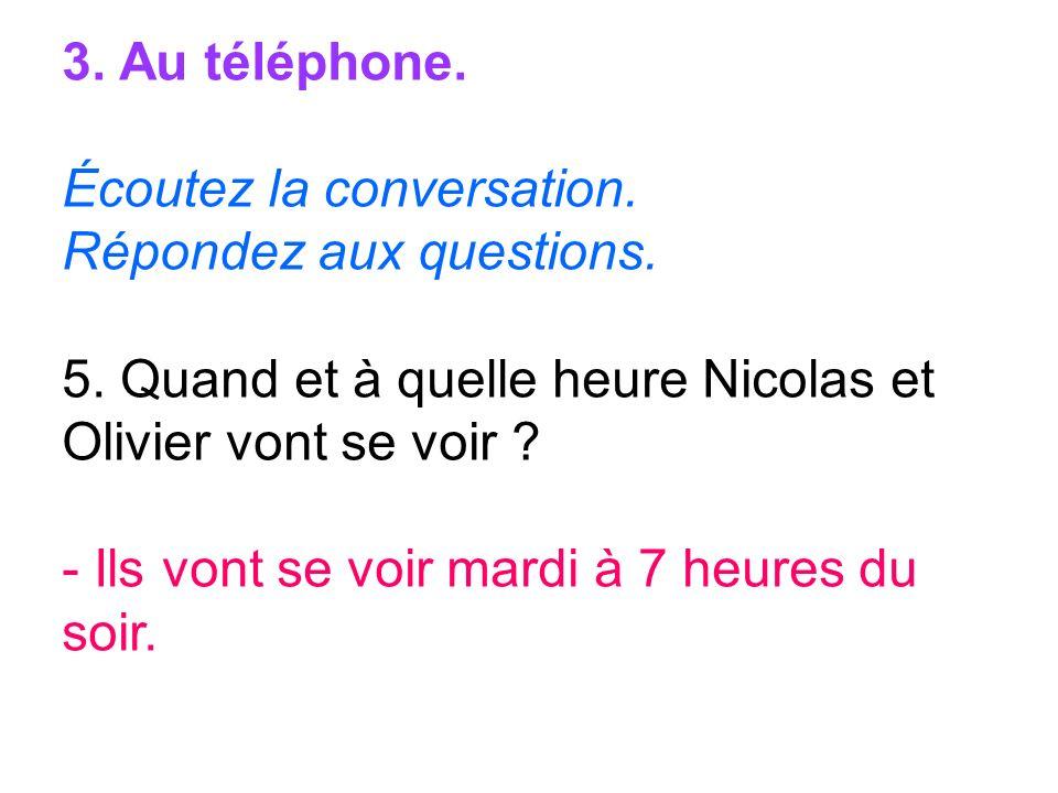 3. Au téléphone. Écoutez la conversation. Répondez aux questions. 5. Quand et à quelle heure Nicolas et Olivier vont se voir ? - Ils vont se voir mard