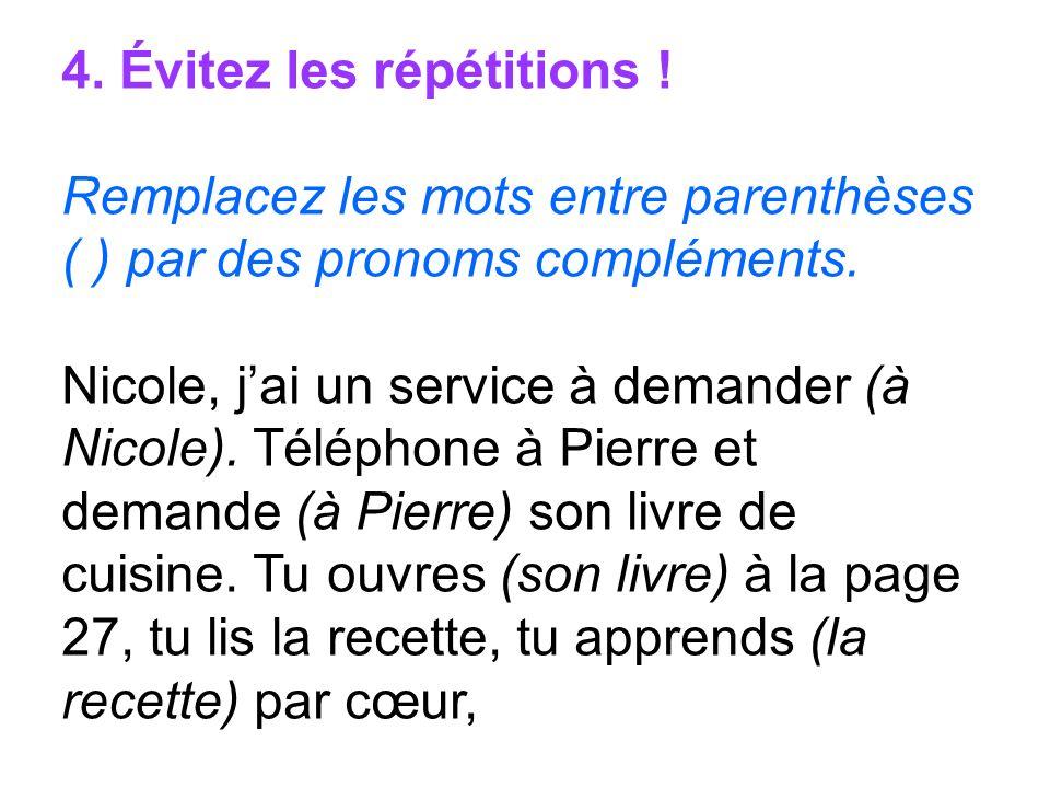 4. Évitez les répétitions ! Remplacez les mots entre parenthèses ( ) par des pronoms compléments. Nicole, jai un service à demander (à Nicole). Téléph