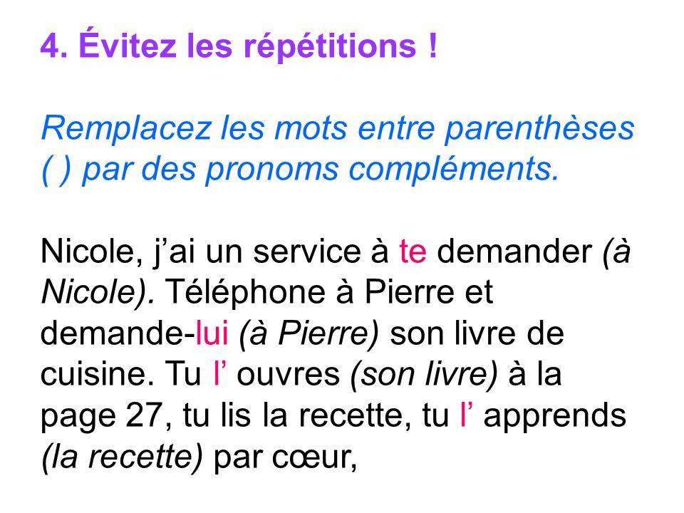 4. Évitez les répétitions ! Remplacez les mots entre parenthèses ( ) par des pronoms compléments. Nicole, jai un service à te demander (à Nicole). Tél
