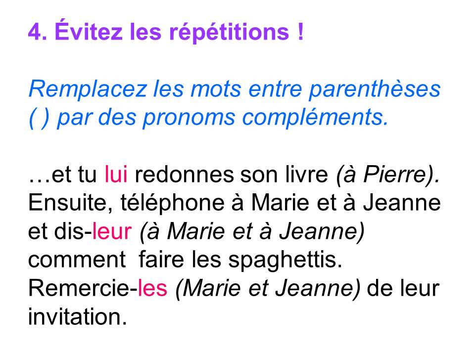 4. Évitez les répétitions ! Remplacez les mots entre parenthèses ( ) par des pronoms compléments. …et tu lui redonnes son livre (à Pierre). Ensuite, t