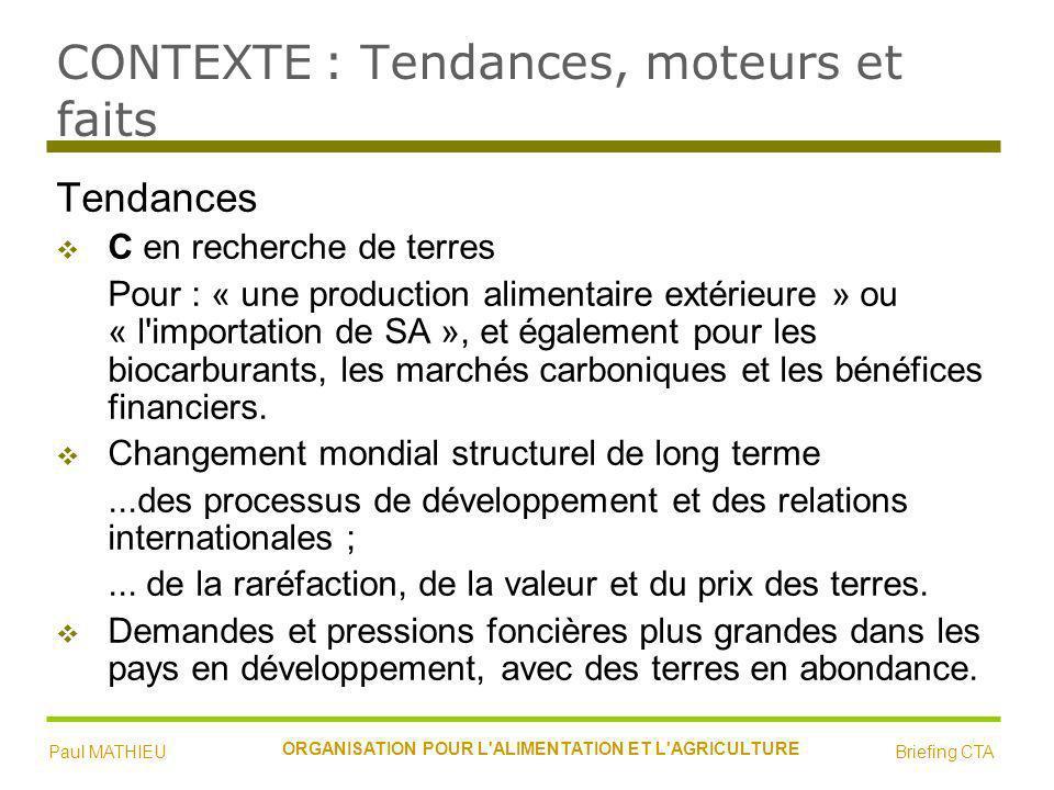 CONTEXTE : Tendances, moteurs et faits Tendances C en recherche de terres Pour : « une production alimentaire extérieure » ou « l importation de SA », et également pour les biocarburants, les marchés carboniques et les bénéfices financiers.