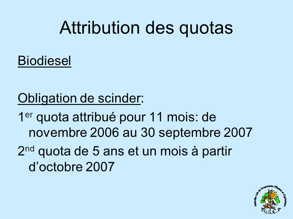Attribution des quotas Biodiesel Obligation de scinder: 1 er quota attribué pour 11 mois: de novembre 2006 au 30 septembre 2007 2 nd quota de 5 ans et un mois à partir doctobre 2007