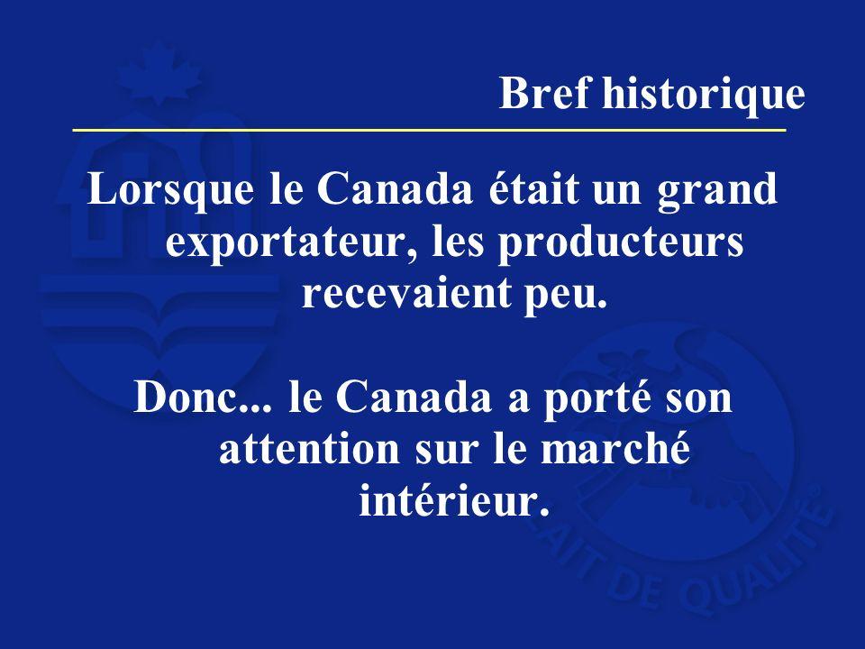 Lorsque le Canada était un grand exportateur, les producteurs recevaient peu. Donc... le Canada a porté son attention sur le marché intérieur. Bref hi