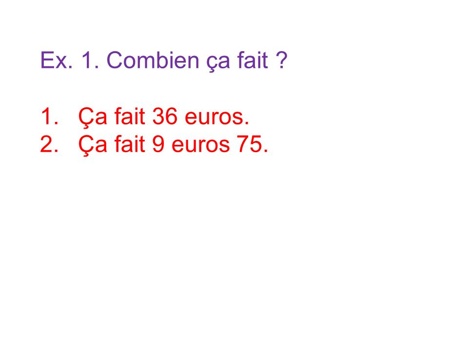 1.Ça fait 36 euros. 2.Ça fait 9 euros 75.
