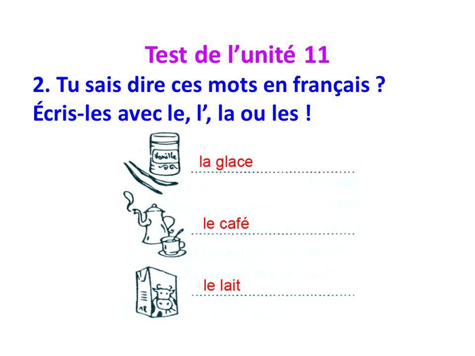 Test de lunité 11 2. Tu sais dire ces mots en français ? Écris-les avec le, l, la ou les !