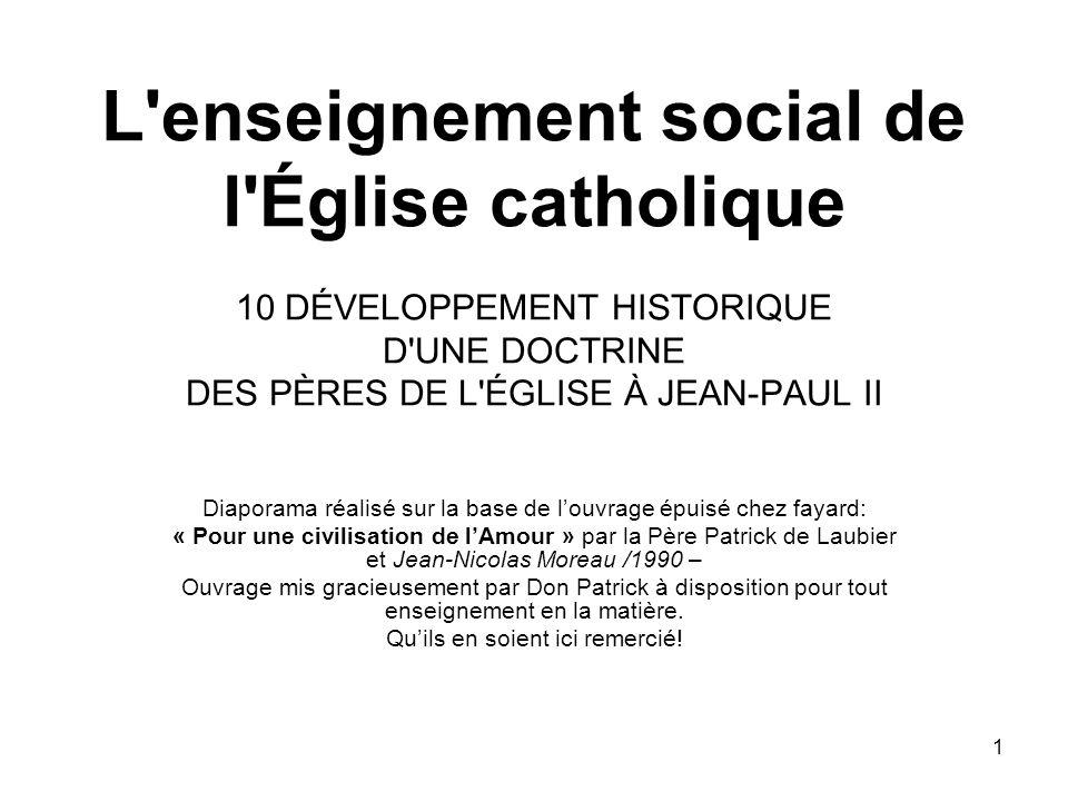 1 L'enseignement social de l'Église catholique 10 DÉVELOPPEMENT HISTORIQUE D'UNE DOCTRINE DES PÈRES DE L'ÉGLISE À JEAN-PAUL II Diaporama réalisé sur l