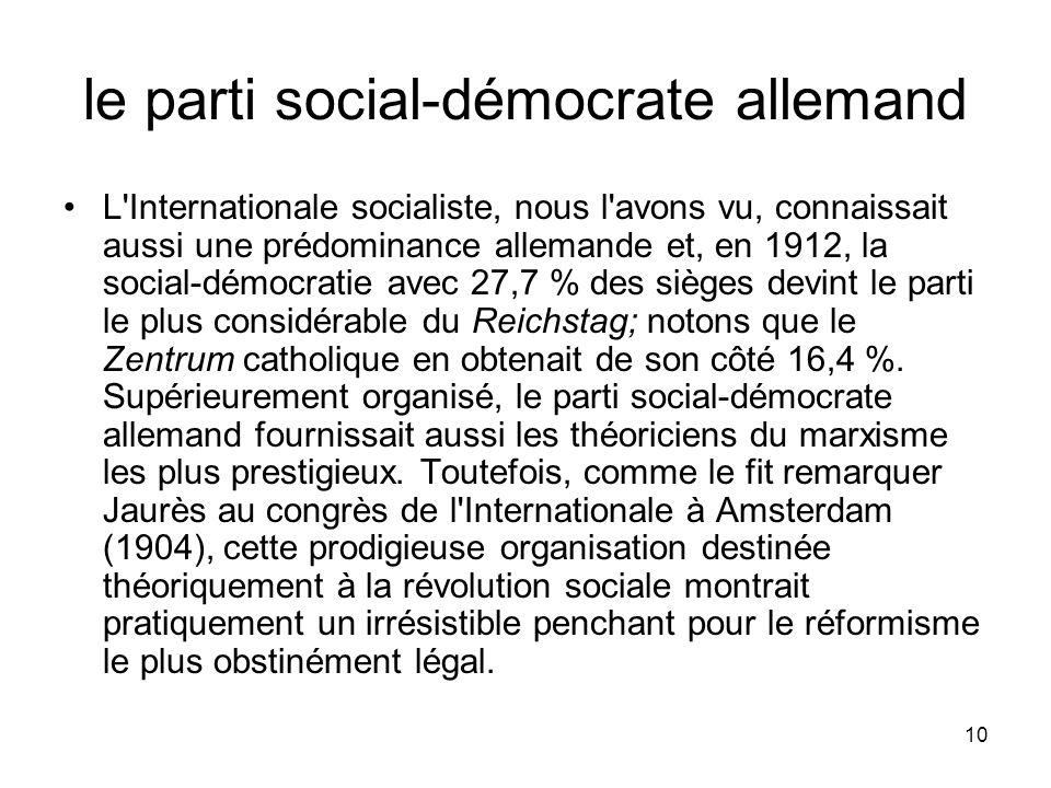 10 le parti social-démocrate allemand L'Internationale socialiste, nous l'avons vu, connaissait aussi une prédominance allemande et, en 1912, la socia