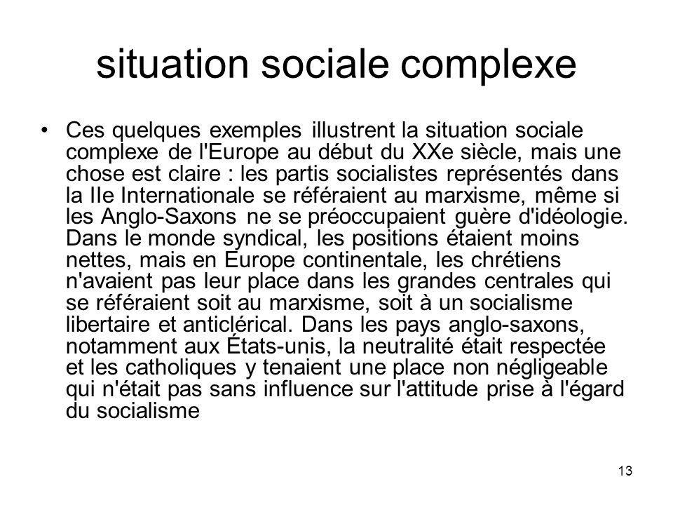 13 situation sociale complexe Ces quelques exemples illustrent la situation sociale complexe de l'Europe au début du XXe siècle, mais une chose est cl