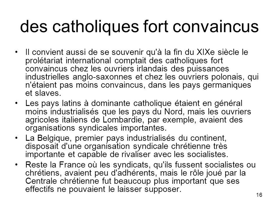 16 des catholiques fort convaincus Il convient aussi de se souvenir qu'à la fin du XIXe siècle le prolétariat international comptait des catholiques f
