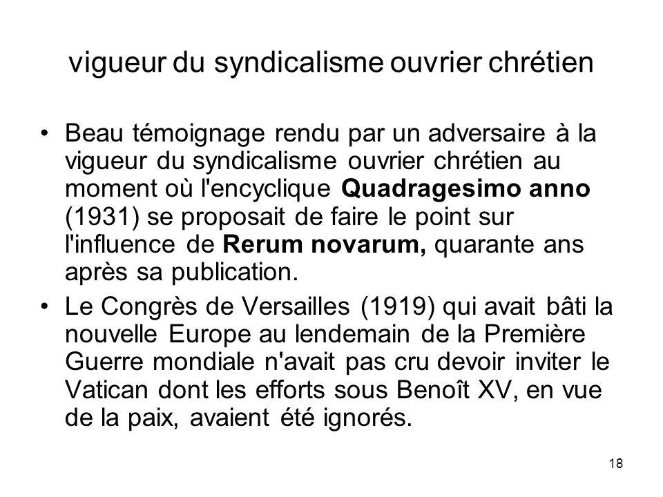 18 vigueur du syndicalisme ouvrier chrétien Beau témoignage rendu par un adversaire à la vigueur du syndicalisme ouvrier chrétien au moment où l'encyc