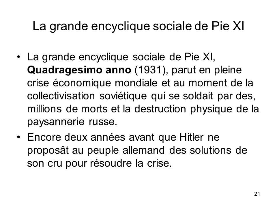 21 La grande encyclique sociale de Pie XI La grande encyclique sociale de Pie XI, Quadragesimo anno (1931), parut en pleine crise économique mondiale