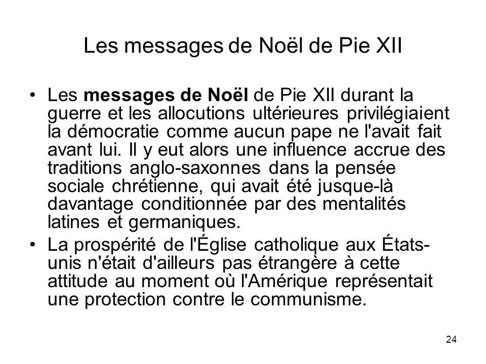 24 Les messages de Noël de Pie XII Les messages de Noël de Pie XII durant la guerre et les allocutions ultérieures privilégiaient la démocratie comme