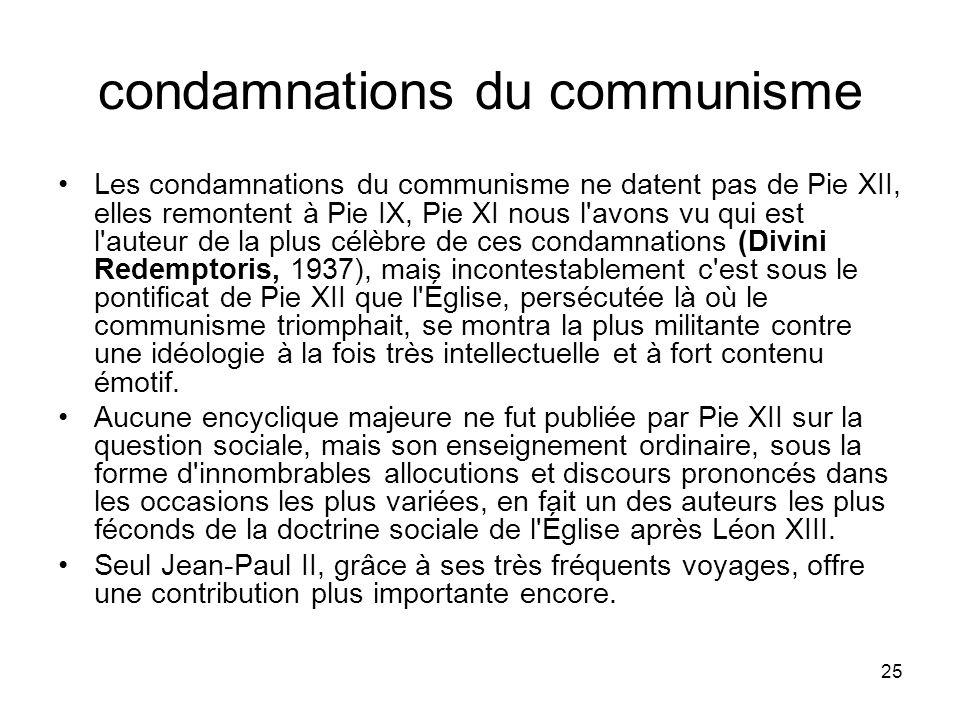 25 condamnations du communisme Les condamnations du communisme ne datent pas de Pie XII, elles remontent à Pie IX, Pie XI nous l'avons vu qui est l'au