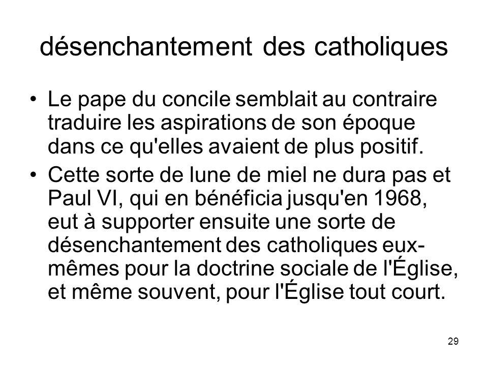 29 désenchantement des catholiques Le pape du concile semblait au contraire traduire les aspirations de son époque dans ce qu'elles avaient de plus po