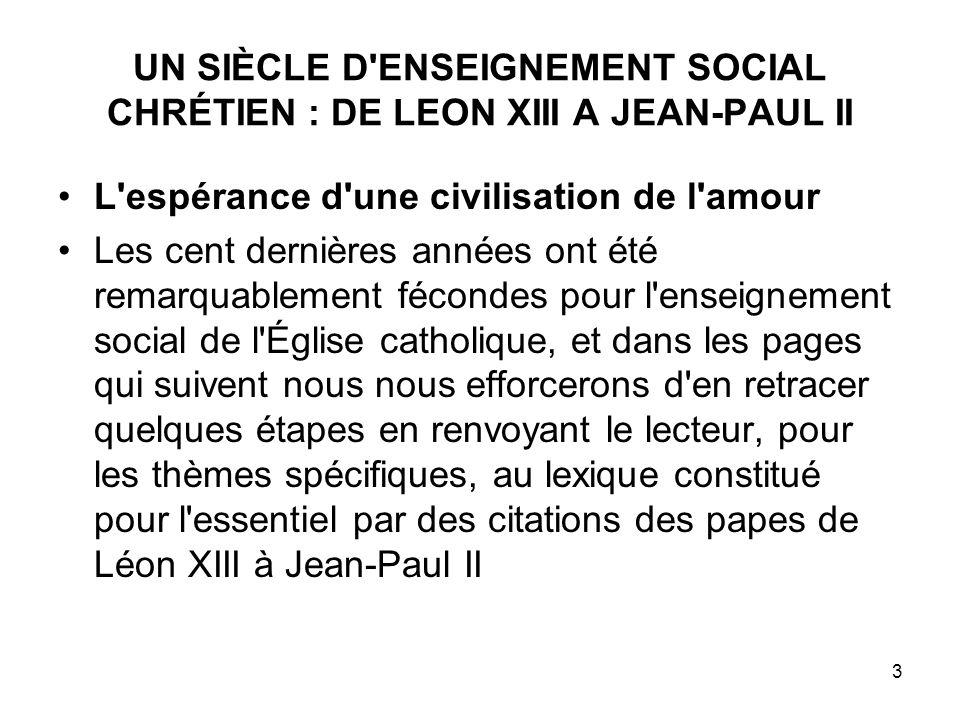 3 UN SIÈCLE D'ENSEIGNEMENT SOCIAL CHRÉTIEN : DE LEON XIII A JEAN-PAUL II L'espérance d'une civilisation de l'amour Les cent dernières années ont été r