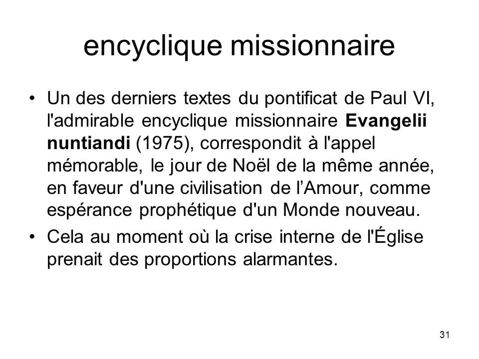 31 encyclique missionnaire Un des derniers textes du pontificat de Paul VI, l'admirable encyclique missionnaire Evangelii nuntiandi (1975), correspond