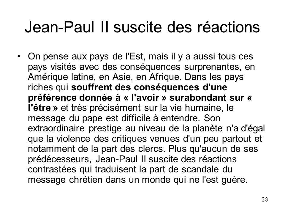 33 Jean-Paul II suscite des réactions On pense aux pays de l'Est, mais il y a aussi tous ces pays visités avec des conséquences surprenantes, en Améri