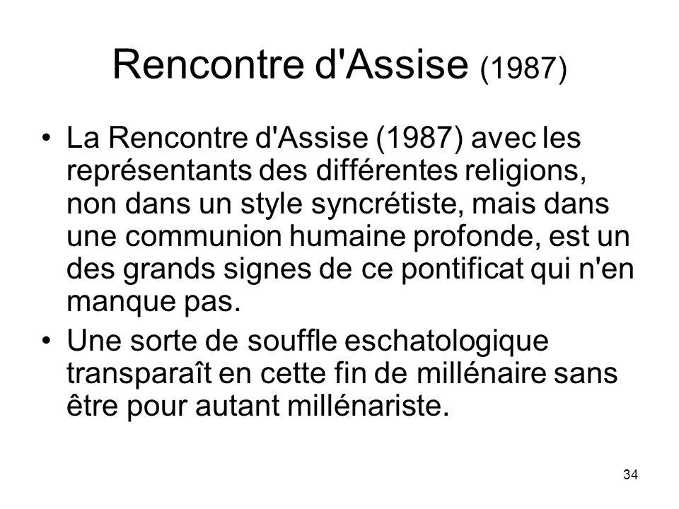 34 Rencontre d'Assise (1987) La Rencontre d'Assise (1987) avec les représentants des différentes religions, non dans un style syncrétiste, mais dans u