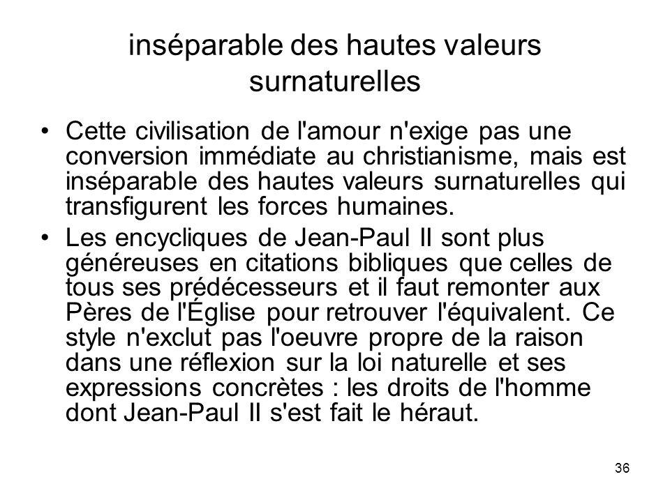 36 inséparable des hautes valeurs surnaturelles Cette civilisation de l'amour n'exige pas une conversion immédiate au christianisme, mais est insépara