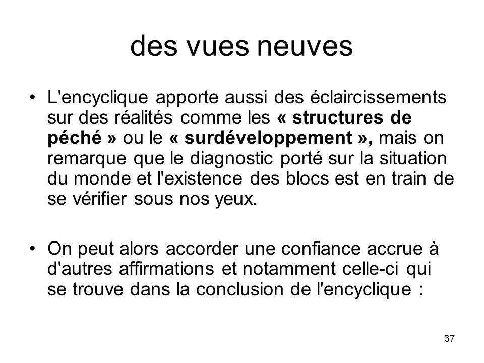 37 des vues neuves L'encyclique apporte aussi des éclaircissements sur des réalités comme les « structures de péché » ou le « surdéveloppement », mais