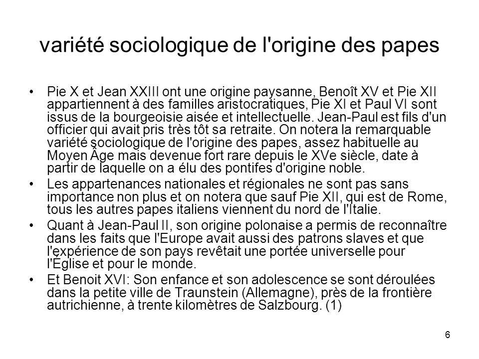 6 variété sociologique de l'origine des papes Pie X et Jean XXIII ont une origine paysanne, Benoît XV et Pie XII appartiennent à des familles aristocr