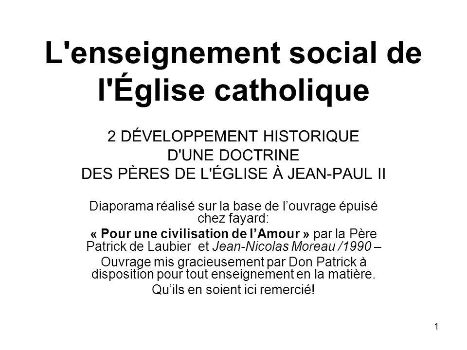 1 L'enseignement social de l'Église catholique 2 DÉVELOPPEMENT HISTORIQUE D'UNE DOCTRINE DES PÈRES DE L'ÉGLISE À JEAN-PAUL II Diaporama réalisé sur la