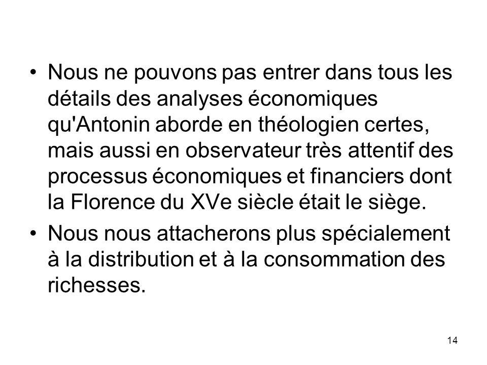 14 Nous ne pouvons pas entrer dans tous les détails des analyses économiques qu'Antonin aborde en théologien certes, mais aussi en observateur très at