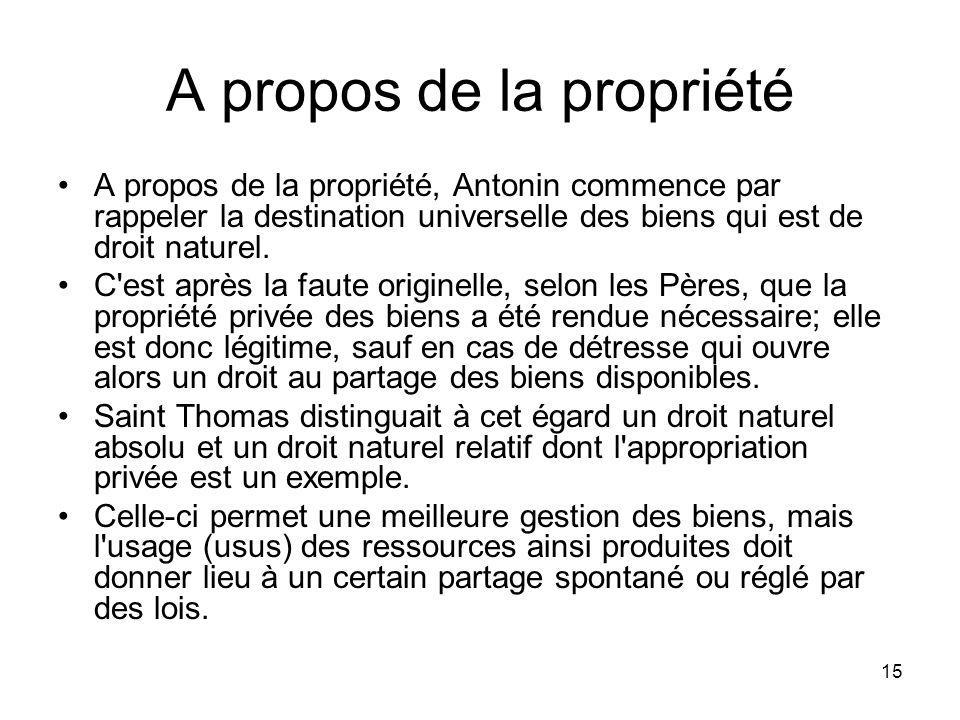 15 A propos de la propriété A propos de la propriété, Antonin commence par rappeler la destination universelle des biens qui est de droit naturel. C'e