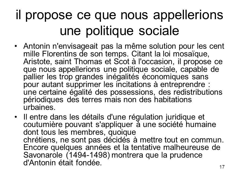 17 il propose ce que nous appellerions une politique sociale Antonin n'envisageait pas la même solution pour les cent mille Florentins de son temps. C