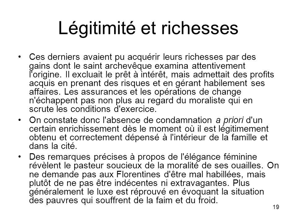 19 Légitimité et richesses Ces derniers avaient pu acquérir leurs richesses par des gains dont le saint archevêque examina attentivement l'origine. Il