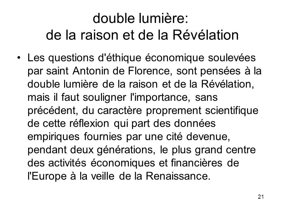 21 double lumière: de la raison et de la Révélation Les questions d'éthique économique soulevées par saint Antonin de Florence, sont pensées à la doub