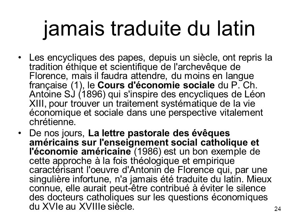 24 jamais traduite du latin Les encycliques des papes, depuis un siècle, ont repris la tradition éthique et scientifique de l'archevêque de Florence,