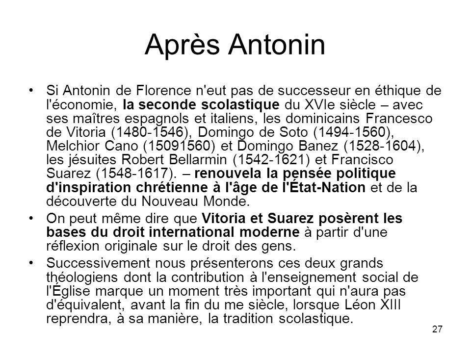 27 Après Antonin Si Antonin de Florence n'eut pas de successeur en éthique de l'économie, la seconde scolastique du XVIe siècle – avec ses maîtres esp