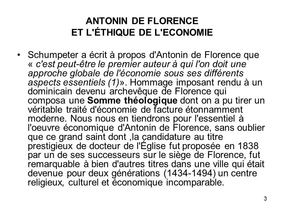 3 ANTONIN DE FLORENCE ET L'ÉTHIQUE DE L'ECONOMIE Schumpeter a écrit à propos d'Antonin de Florence que « c'est peut-être le premier auteur à qui l'on
