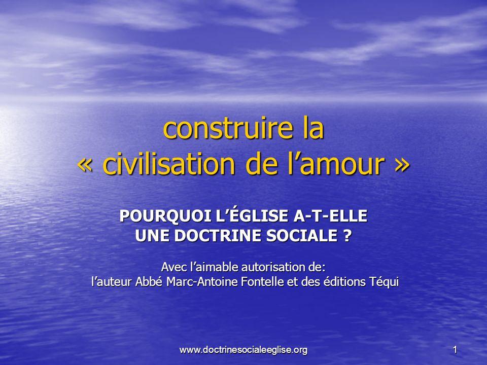 www.doctrinesocialeeglise.org1 construire la « civilisation de lamour » POURQUOI LÉGLISE A-T-ELLE UNE DOCTRINE SOCIALE ? Avec laimable autorisation de
