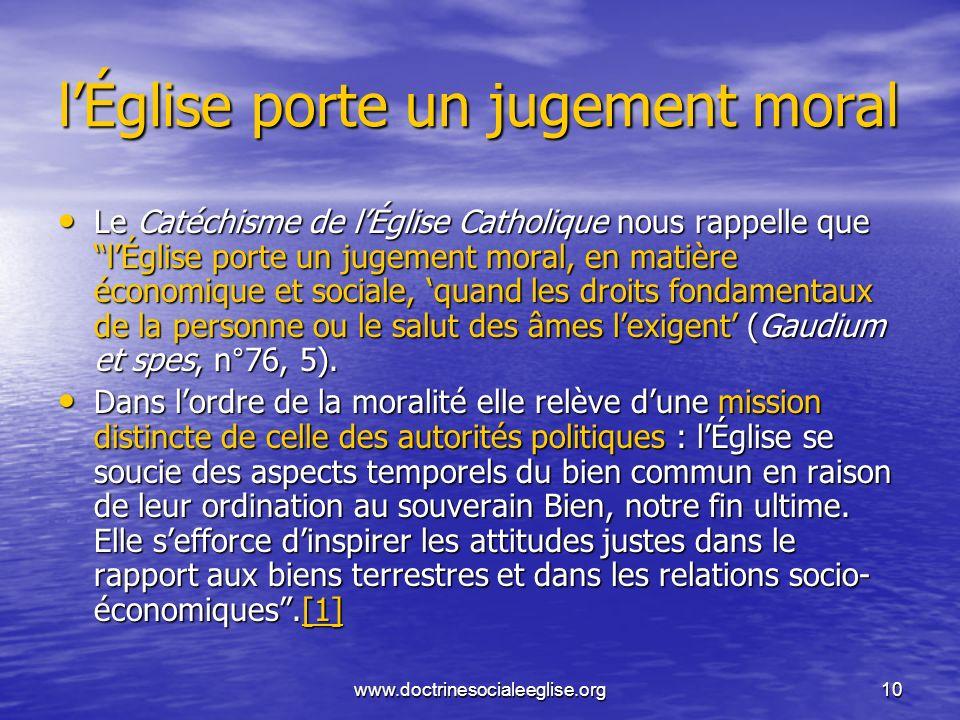 www.doctrinesocialeeglise.org10 lÉglise porte un jugement moral Le Catéchisme de lÉglise Catholique nous rappelle que lÉglise porte un jugement moral,