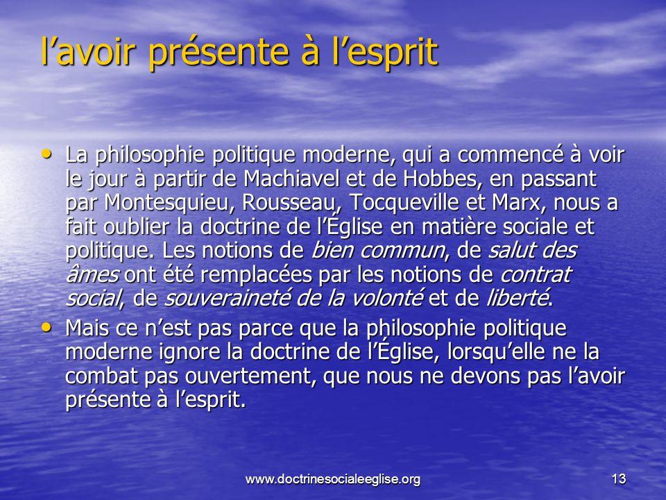 www.doctrinesocialeeglise.org13 lavoir présente à lesprit La philosophie politique moderne, qui a commencé à voir le jour à partir de Machiavel et de
