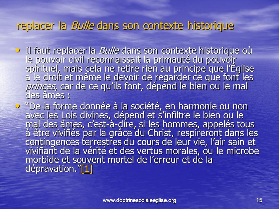 www.doctrinesocialeeglise.org15 replacer la Bulle dans son contexte historique Il faut replacer la Bulle dans son contexte historique où le pouvoir ci